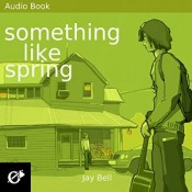 Audiobook Review: Something Like Spring by Jay Bell