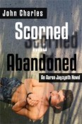 Scorned and Abandoned: An Aaron Jaycynth Mystery