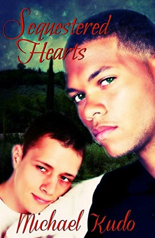 Excerpt and Giveaway: Sequestered Hearts by Michael Kudo