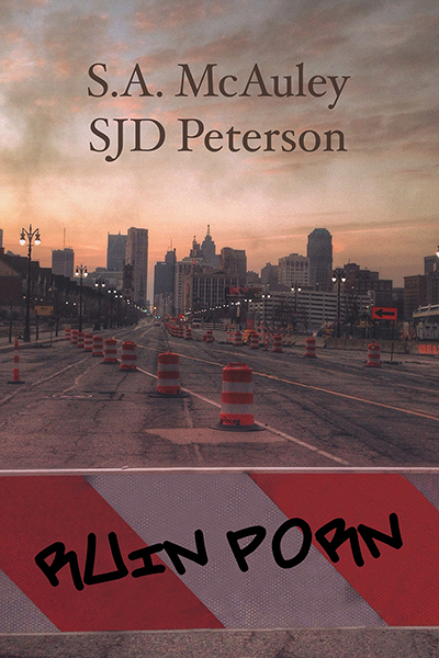 Guest Post: Ruin Porn by SJD Peterson & S.A. McAuley