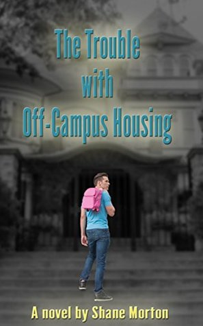 Review: The Trouble with Off-Campus Housing by Shane Morton