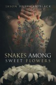 Snakes Among Sweet Flowers by Jason Huffman-Black