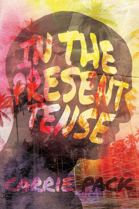 Guest Post and Giveaway: In the Present Tense by Carrie Pack