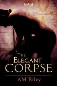 The Elegant Corpse by A. M. Riley