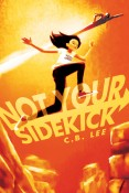 Review: Not Your Sidekick by C.B. Lee