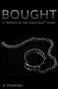 Bought: A Ripples in the Status Quo story by R Phoenix