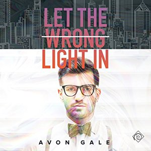 Audiobook Review: Let the Wrong Light In by Avon Gale