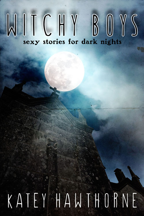 Guest Post and Giveaway: Witchy Boys: Sexy Stories for Dark Nights by Katey Hawthorne