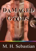 Damaged Goods by M. H. Sebastian