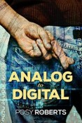 Review: Analog to Digital by Posy Roberts