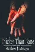 Review: Thicker Than Bone by Matthew J. Metzger