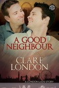 A Good Neighbour (London Lads #3) by Clare London
