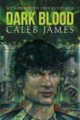 Dark Blood (Dark Blood Saga #1) by Caleb James