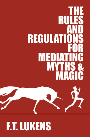 Review: The Rules and Regulations for Mediating Myths & Magic by F.T. Lukens