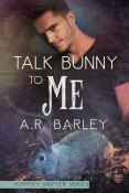 Review: Talk Bunny to Me by A.R. Barley