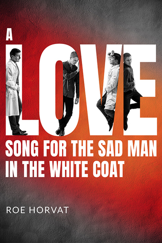 Review: A Love Song for the Sad Man in the White Coat by Roe Horvat