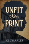 Review: Unfit to Print by K.J. Charles