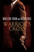 Review: Warrior's Cross by Madeline Urban and Abigail Roux
