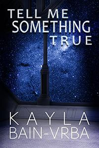 Review: Tell Me Something True by Kayla Bain-Vrba