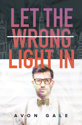 Review: Let the Wrong Light In by Avon Gale