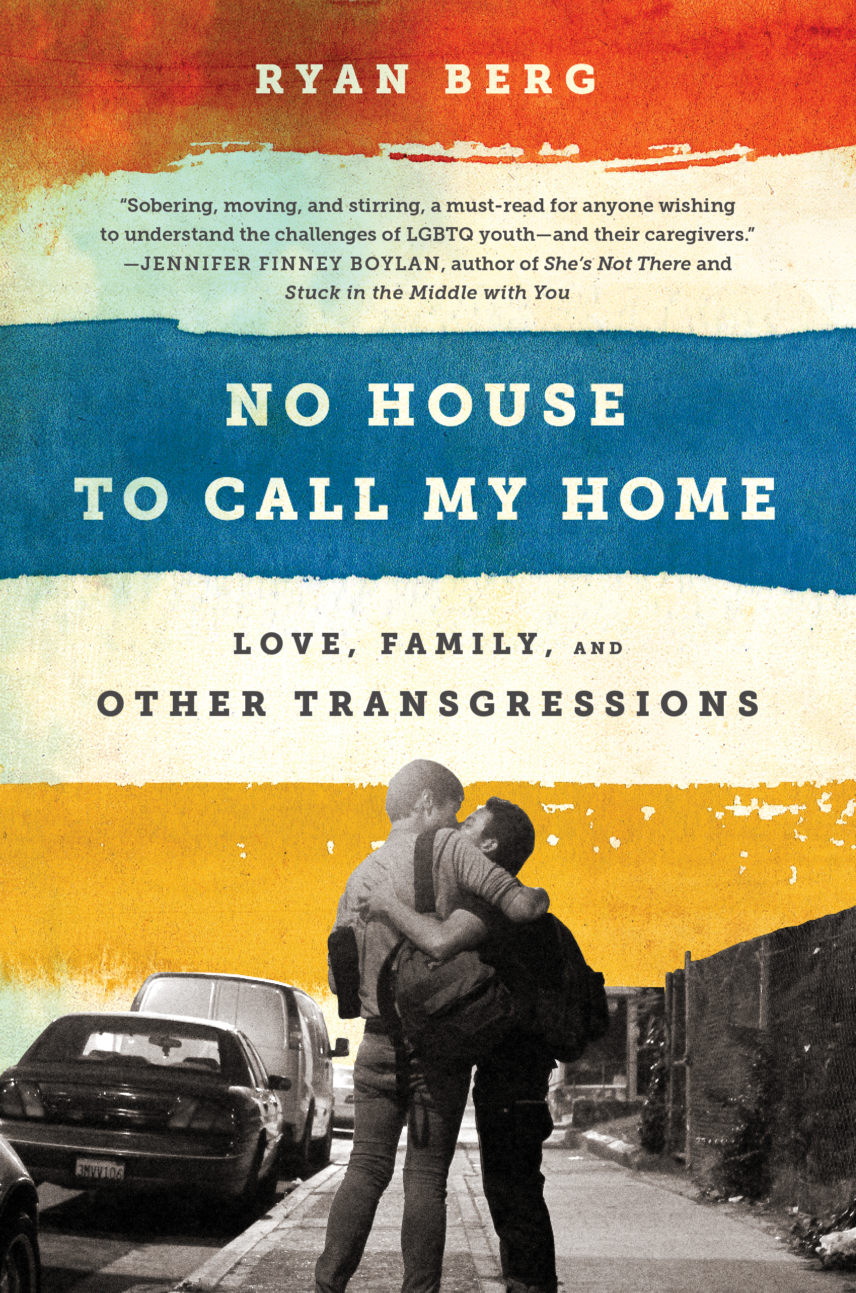 Excerpt: No House to Call My Home: Love, Family and Other Transgressions by Ryan Berg