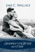 Happily Ever After Isn't Easy by Jake C. Wallace