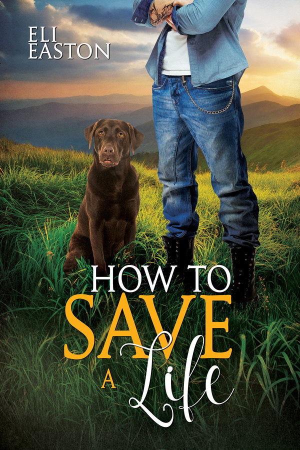 Excerpt and Giveaway: How to Save a Life  by Eli Easton