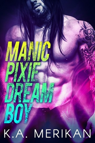 Review: Manic Pixie Dream Boy by K. A. Merikan