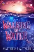 Guest Post: Walking on Water by Matthew J. Metzger