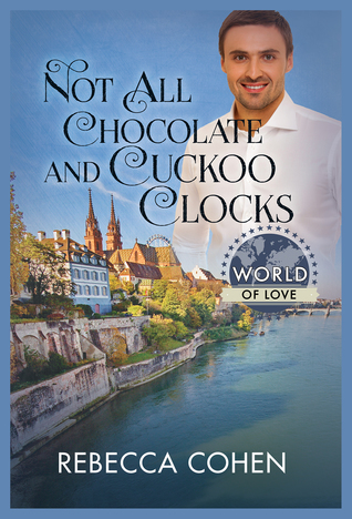 Review: Not All Chocolate and Cuckoo Clocks by Rebecca Cohen
