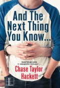 And The Next Thing You Know... (Why You #2) by Chase Taylor Hackett
