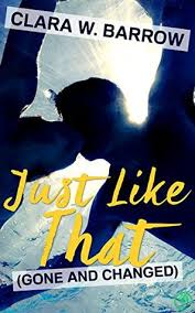 Review: Just Like That: Gone and Changed by Clara W. Barrow