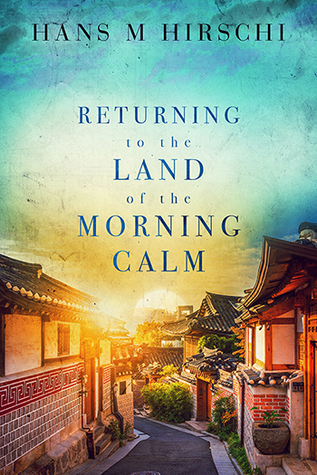Review: Returning to the Land of the Morning Calm by Hans M. Hirschi