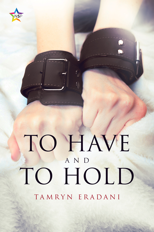 Guest Post and Giveaway: To Have and to Hold by Tamryn Eradani