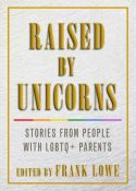 Review: Raised by Unicorns: Stories by People with LGBTQ+ Parents, edited by Frank Lowe