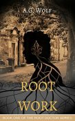 Review: Root Work by A.G. Wolf