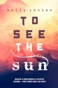 Guest Post and Giveaway: To See the Sun by Kelly Jensen