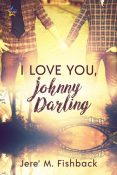 Review: I Love You, Johnny Darling by Jere' M. Fishback