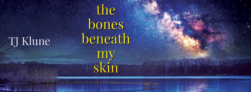 Guest Post And Excerpt The Bones Beneath My Skin By Tj Klune