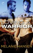 Excerpt and Giveaway: Loving a Warrior by Melanie Hansen