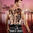 Audiobook Review: Be Still My Heart by Charlie Cochet