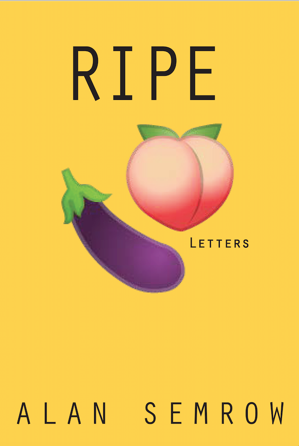 Excerpt: Ripe: Letters by Alan Semrow