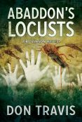 Excerpt and Giveaway: Abaddon's Locusts by Don Travis