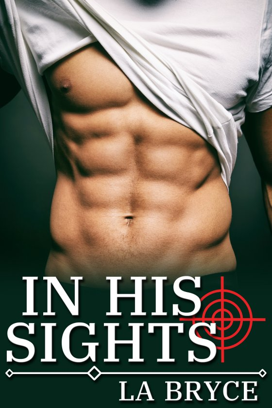 Guest Post and Giveaway: In His Sights by L.A. Bryce