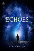 Guest Post: Echoes by L.A. Ashton