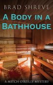 Guest Post and Giveaway: A Body in a Bathhouse by Brad Shreve