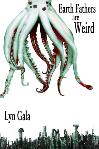 Review: Earth Fathers are Weird by Lyn Gala