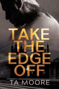 Guest Post and Giveaway: Take the Edge Off by TA Moore