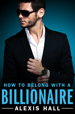 Review: How to Belong with a Billionaire by Alexis Hall