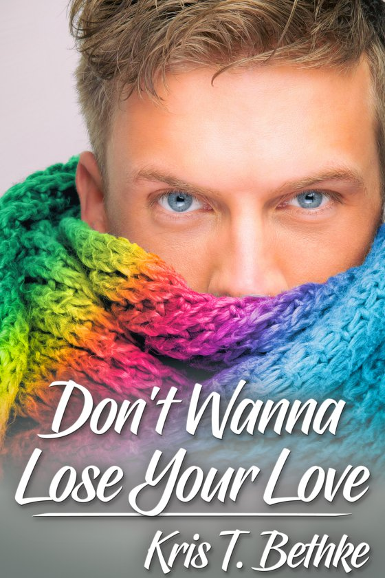 Guest Post: Don't Wanna Lose Your Love by Kris T. Bethke